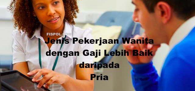 Jenis Pekerjaan Wanita dengan gaji Lebih Baik daripada Pria